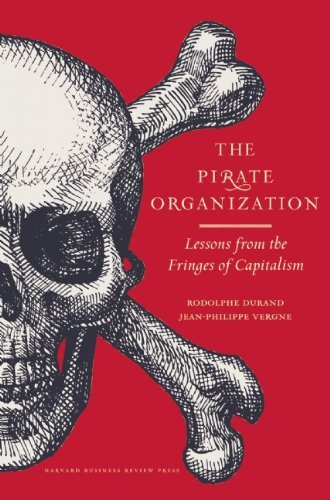 The Pirate Organization: Lessons from the Fringes of Capitalism is out from Harvard Business Review Press!